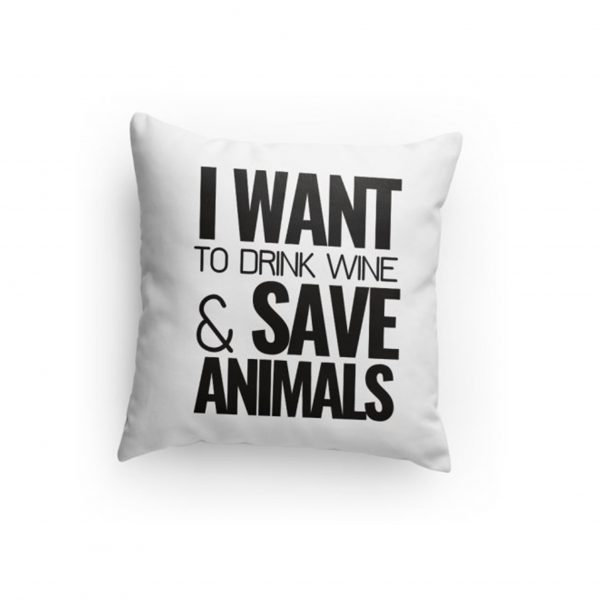 I Want to Drink Wine & Save Animals Pillow