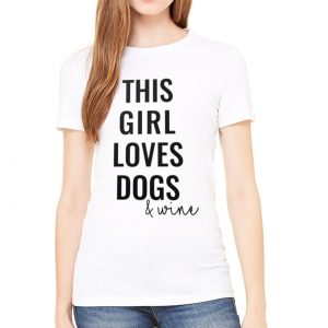 This Girl Loves Dogs & Wine Shirt in White