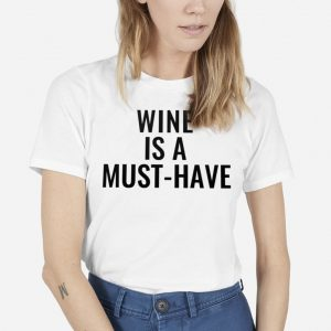Wine Is A Must-Have Tee