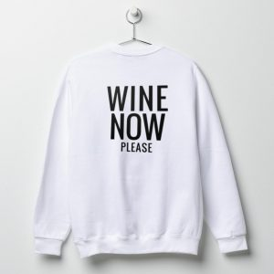 Wine Now Please Sweatshirt