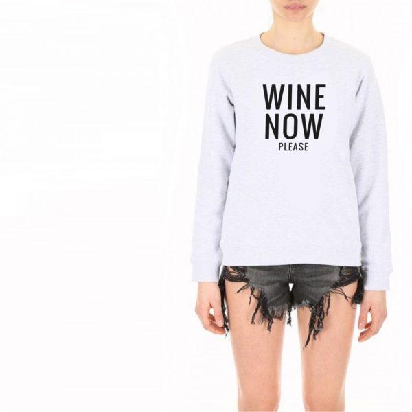 WIne Now Please Sweatshirt